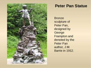 Peter Pan Statue Bronze sculpture of Peter Pan, designed by George Frampton a