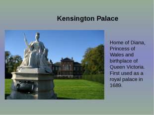 Kensington Palace Home of Diana, Princess of Wales and birthplace of Queen Vi