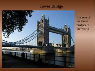 Tower Bridge It is one of the finest bridges in the World