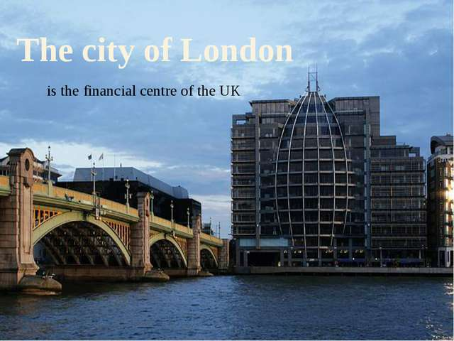 The city of London is the financial centre of the UK