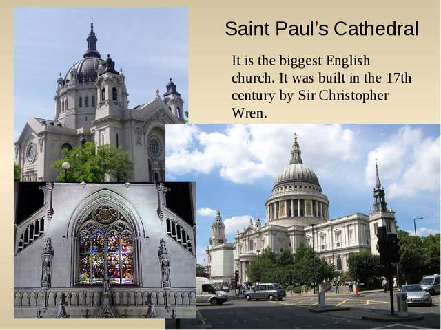 Saint Paul's Cathedral It is the biggest English church. It was built in the...