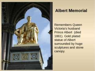 Albert Memorial Remembers Queen Victoria's husband Prince Albert (died 1861).