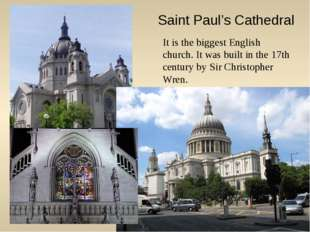 Saint Paul's Cathedral It is the biggest English church. It was built in the