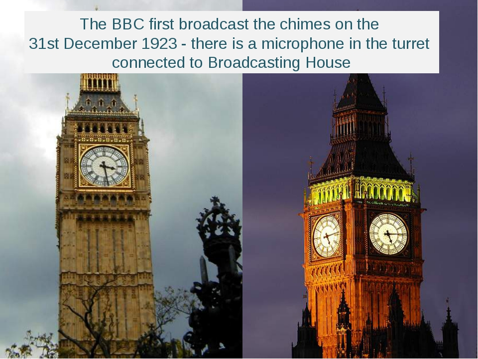 The BBC first broadcast the chimes on the 31st December 1923 - there is a mic...