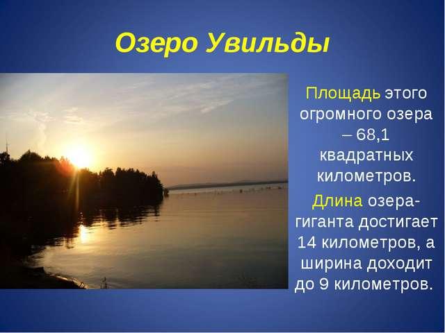 Озеро Увильды Площадь этого огромного озера – 68,1 квадратных километров. Дли...