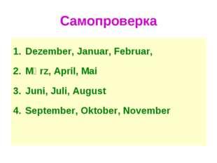 Самопроверка Dezember, Januar, Februar, Mӓrz, April, Mai Juni, Juli, August S