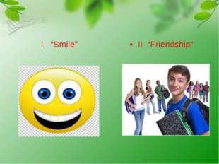 "I ""Smile"" II ""Friendship"""