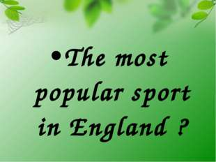 The most popular sport in England ?