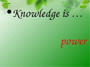 Knowledge is … power