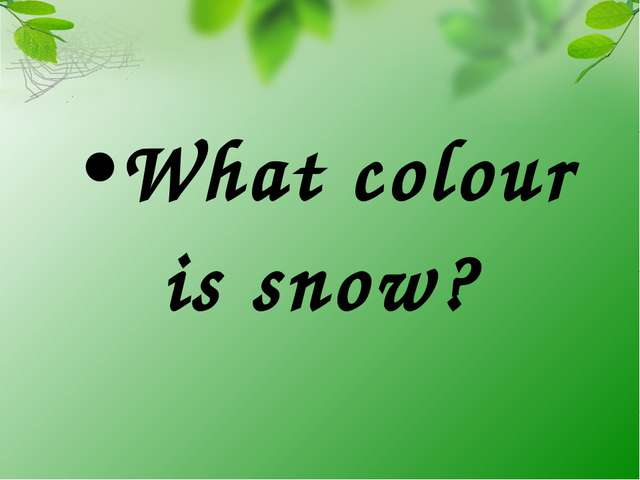 What colour is snow?