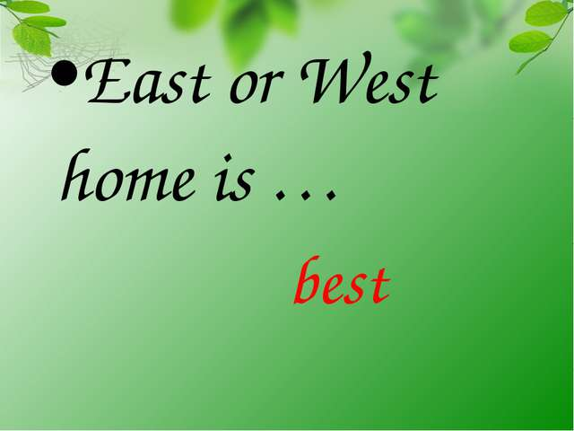 East or West home is … best