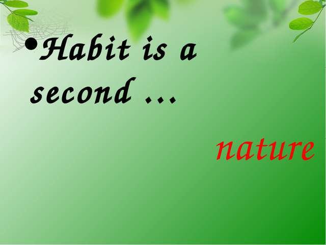 Habit is a second … nature