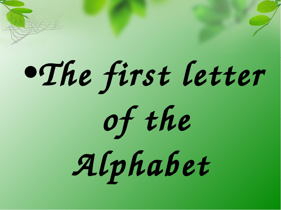 The first letter of the Alphabet