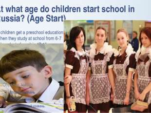 At what age do children start school in Russia? (Age Start) In Russia childre