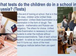 What tests do the children do in a school in Russia? (Tests) At the end of tr