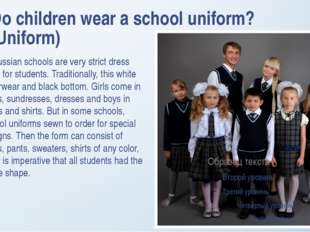Do children wear a school uniform? (Uniform) In Russian schools are very stri