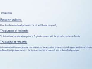 INTRODUCTION Research problem : How does the educational process in the UK a