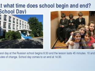 At what time does school begin and end? (School Day) School day at the Russia