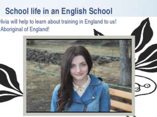 School life in an English School Olivia will help to learn about training in