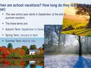 When are school vacations? How long do they last? (A School Year) The new sch