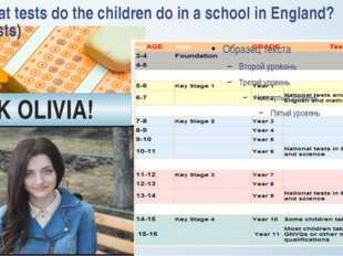 What tests do the children do in a school in England? (Tests) !ASK OLIVIA!