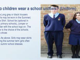 Do children wear a school uniform? (Uniform) Boys Long grey or black trousers