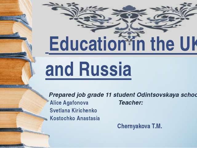 Education in the UK and Russia Prepared job grade 11 student Odintsovskaya s...