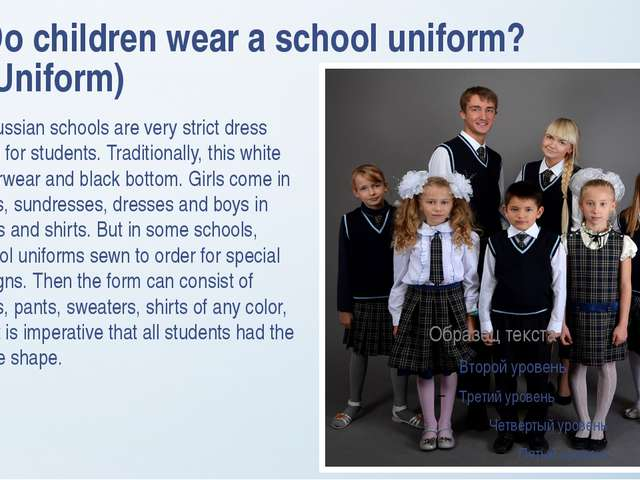 Do children wear a school uniform? (Uniform) In Russian schools are very stri...