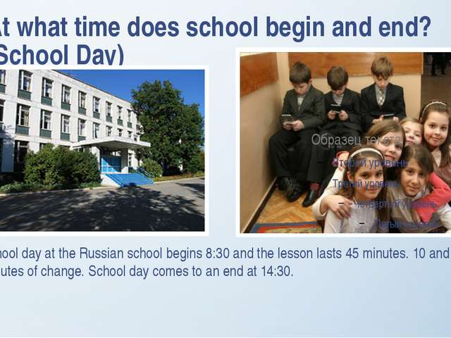 At what time does school begin and end? (School Day) School day at the Russia...