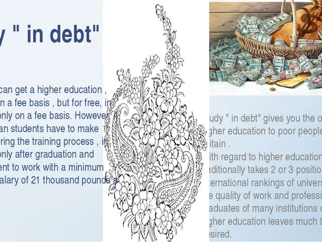 """Study """" in debt"""" gives you the opportunity of higher education to poor people..."""