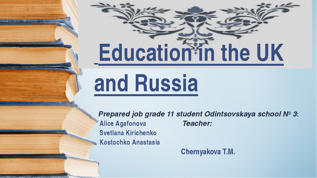Education in the UK and Russia Prepared job grade 11 student Odintsovskaya s...