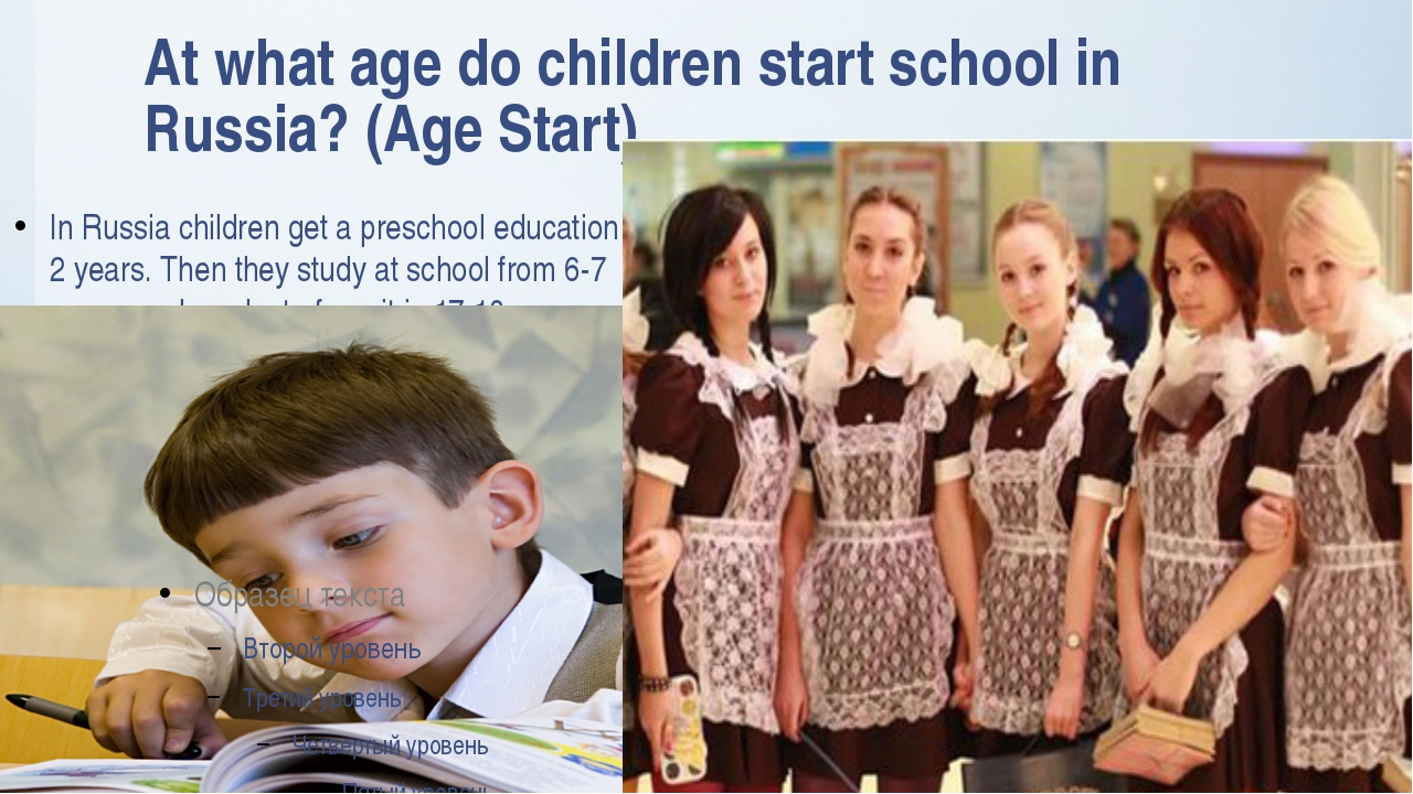 At what age do children start school in Russia? (Age Start) In Russia childre...