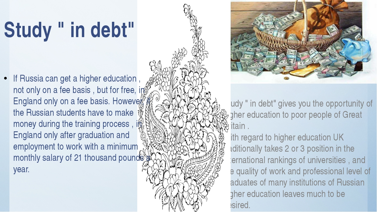 "Study "" in debt"" gives you the opportunity of higher education to poor people..."