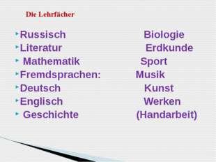 Russisch     Biologie Literatur Erdkunde Mathematik Sport Fremdsprachen: