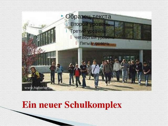 Ein neuer Schulkomplex