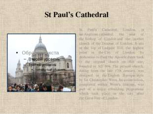 St Paul's Cathedral St Paul's Cathedral, London, is an Anglican cathedral, th