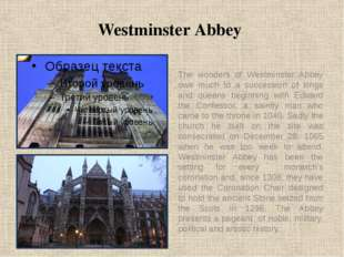 Westminster Abbey The wonders of Westminster Abbey owe much to a succession o