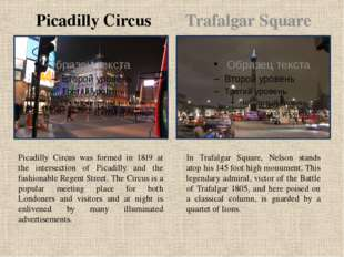 Picadilly Circus Trafalgar Square Picadilly Circus was formed in 1819 at the