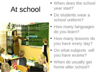 At school When does the school year start? Do students wear a school uniform?