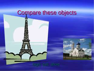 Compare these objects high, tall, short