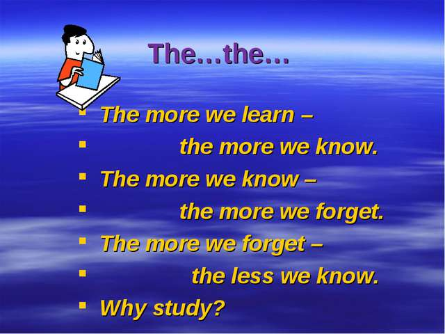The…the… The more we learn – the more we know. The more we know – the more we...