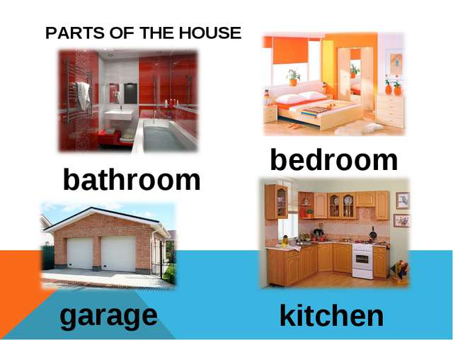 PARTS OF THE HOUSE bathroom bedroom garage kitchen