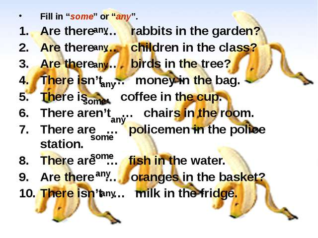 "Fill in ""some"" or ""any"". Are there … rabbits in the garden? Are there … child..."
