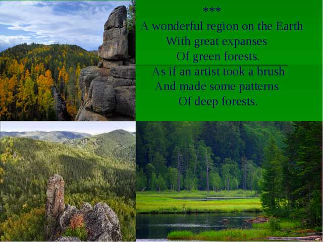 *** A wonderful region on the Earth With great expanses Of green forests. As...