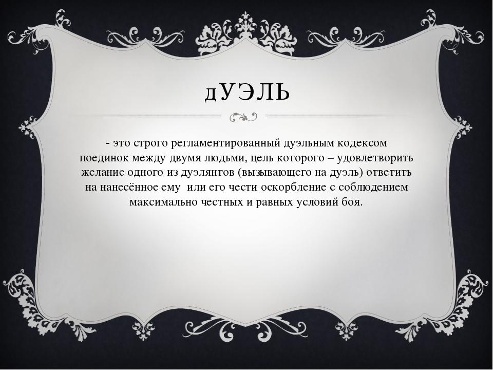дУЭЛЬ - это строго регламентированный дуэльным кодексом поединок между двумя...