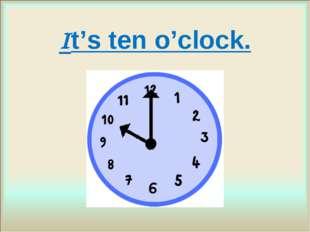 It's ten o'clock.