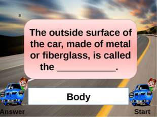 The mechanism used for stopping the car is … Brakes 11 Answer Start