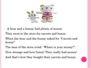 A bear and a bunny had plenty of money They went to the store for carrots an