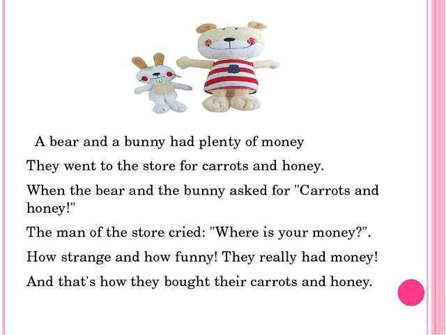 A bear and a bunny had plenty of money They went to the store for carrots an...