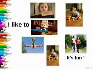 It's fun ! I like to